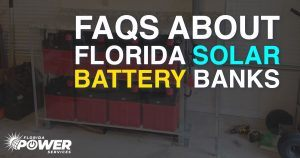 FAQS About Florida Solar Battery Banks