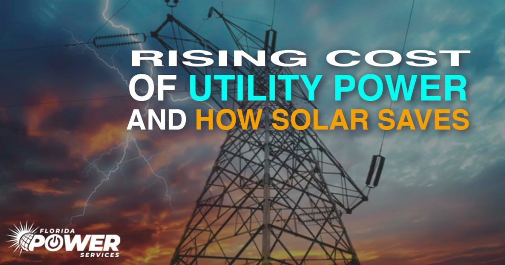 The Rising Costs of Utility Power and How Solar Saves You Thousands of Dollars