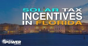 Solar Tax Incentives in Florida – Act Before Summer 2021!