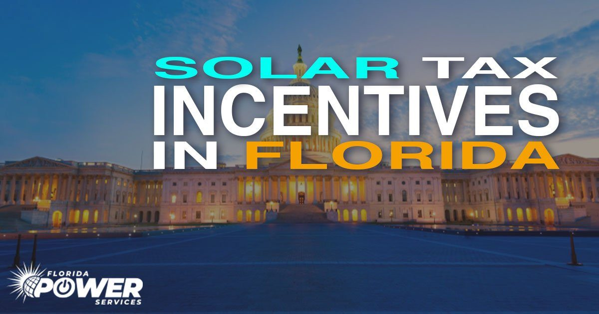 Solar Tax Incentives in Florida - Act Before Summer 2021!