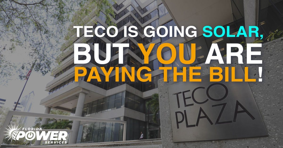 TECO Is Going Solar, But You're Paying the Bill!